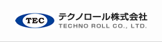 TEC テクノロール株式会社 TECHNO ROLL CO. , LTD.